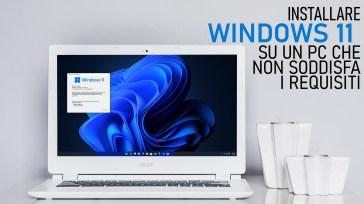 Come installare Windows 11 su un PC che non soddisfa i requisiti minimi