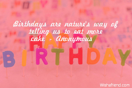 Birthdays Are Nature S Way Of Telling Cute Birthday Quote