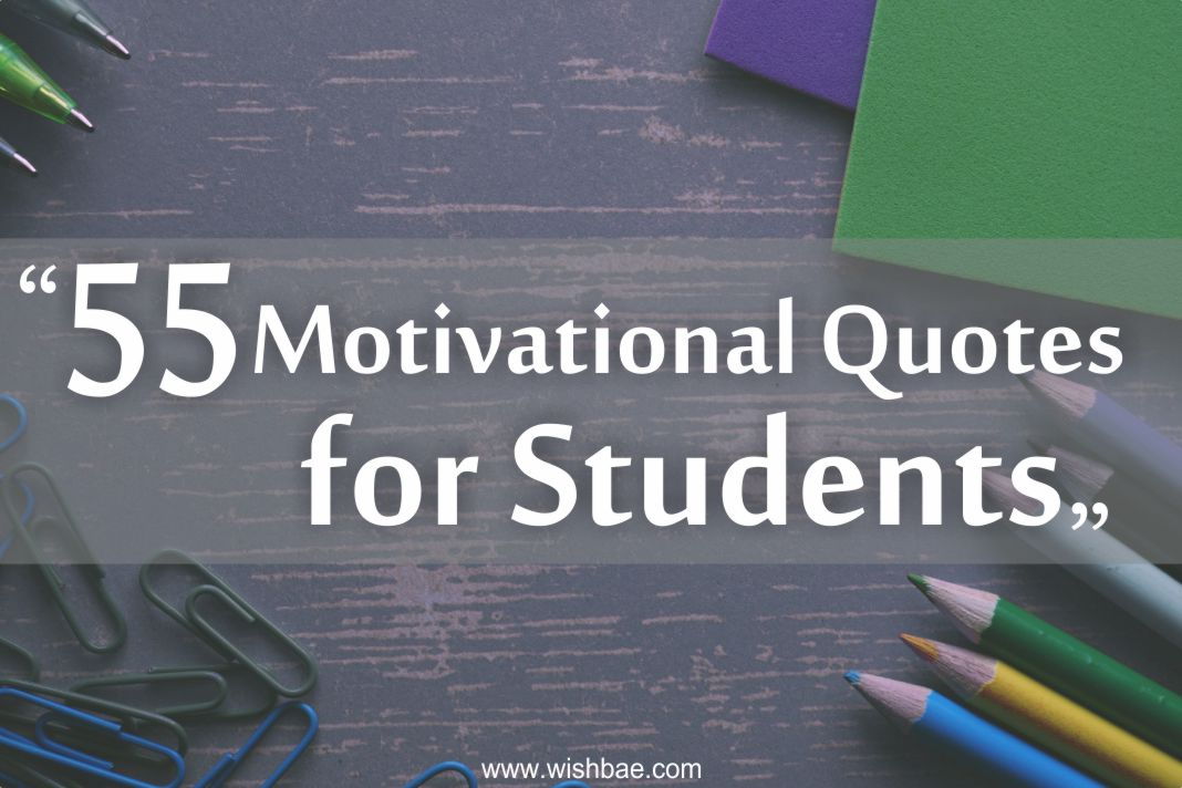 Top 55 Motivational Quotes for Students   WishBae motivational quotes for students