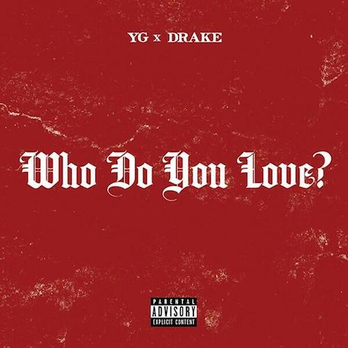 Yg Feat Drake Who Do You Love