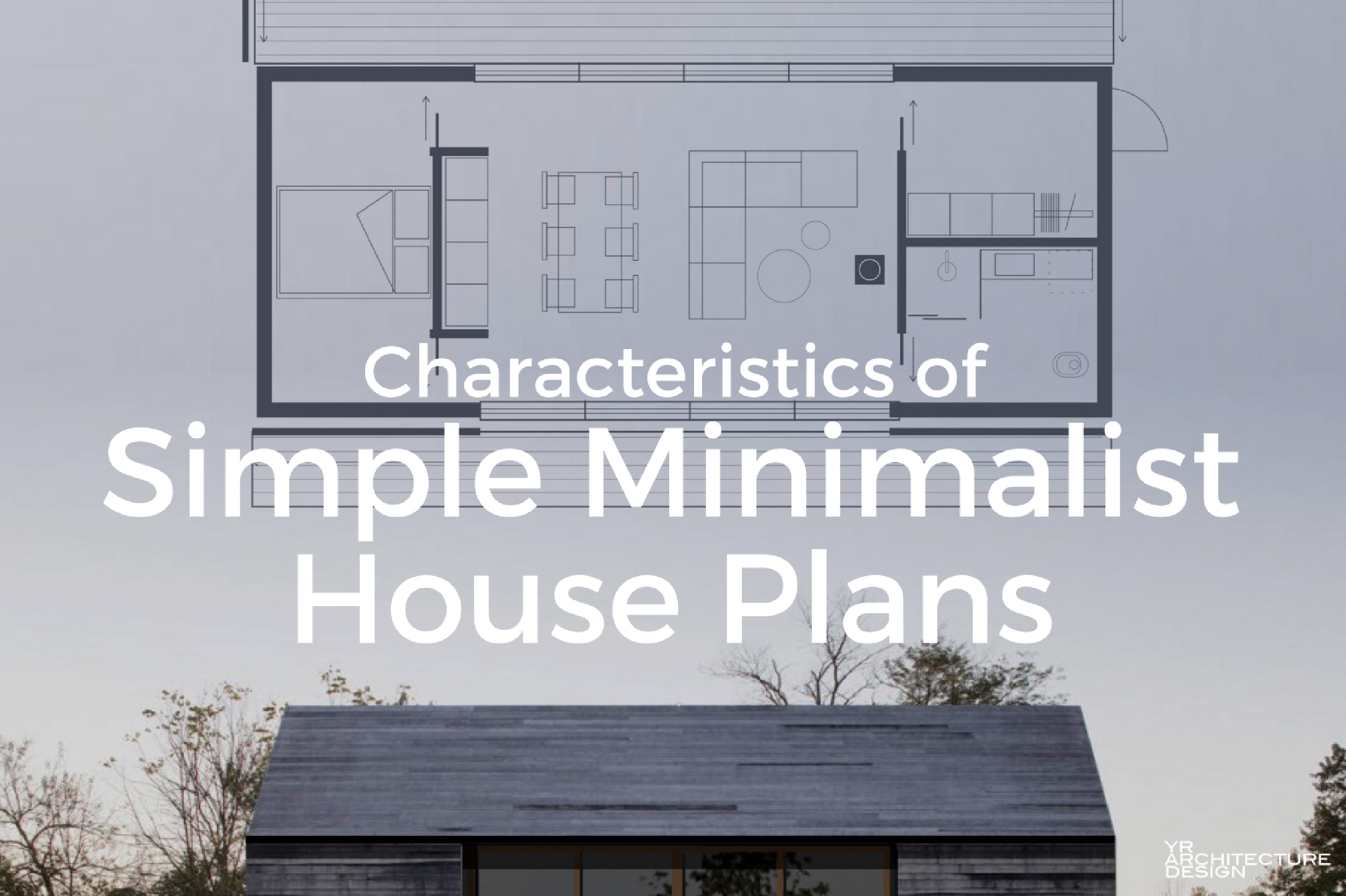 Characteristics of Simple Minimalist House Plans Characteristics of Simple Minimalist House Plans  View Larger Image  Characteristics