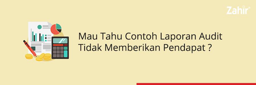 Mau Tahu Contoh Laporan Audit Tidak Memberikan Pendapat