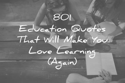 801 Education Quotes That Will Make You Love Learning Again 801 education quotes that will make you love learning again wisdom quotes