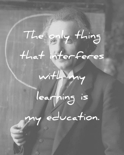 400 Albert Einstein Quotes That Will Move  And Surprise You  albert einstein quotes the only thing that interfere with my learning is my  education wisdom quotes