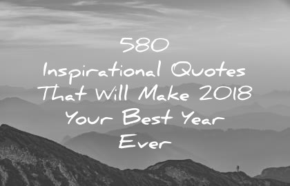 580 Inspirational Quotes That Will Make 2018 Your Best Year Ever inspirational quotes that will make 2018 your best year ever 420 580