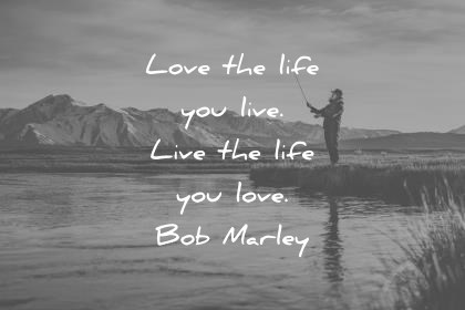 300 Inspiring Life Quotes That Will Change You  Forever  life quotes love the life you live live the life you love bob marley wisdom  quotes