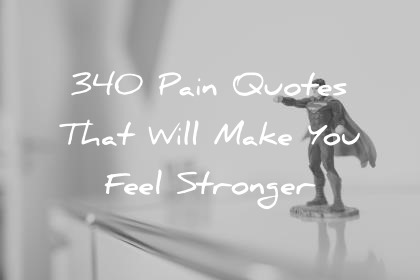 Image of: Sad Quotes Pain Quotes That Will Make You Feel Stronger Wisdom Quotes Wisdom Quotes 340 Pain Quotes That Will Make You Feel Stronger